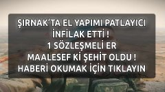 Şırnak'ta El Yapımı Patlayıcının Patlaması Sonucu 1 Askerimiz Şehit Oldu !